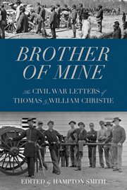 Brother of mine: the Civil War letters of Thomas and William Christie cover image