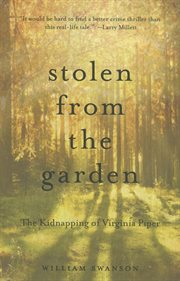 Stolen from the garden: the kidnapping of Virginia Piper cover image