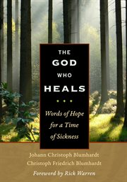 The God who heals: sickness, faith, and the God who heals cover image