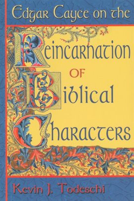 Edgar Cayce on the Reincarnation of Biblical People — Kalamazoo