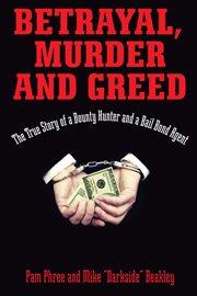 Betrayal, Murder, and Greed