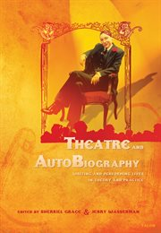 Theatre and AutoBiography: Writing and Performing Lives in Theory and Practice cover image