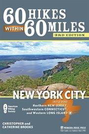 60 hikes within 60 miles, New York city: including northern New Jersey, southwestern Connecticut, and western Long Island cover image