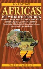 Africa's top wildlife countries: Botswana, Kenya, Namibia, Rwanda, South Africa, Tanzania, Uganda, Zambia & Zimbabwe : also including Ethiopia, Malawi, Mozambique, R. Congo, Mauritius and Seychelles Islands cover image