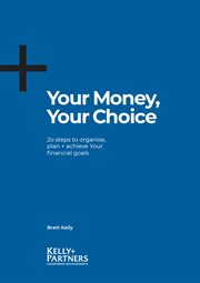 Your money, your choice : 20 steps to organise, plan and achieve your financial goals cover image
