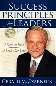 Success principles for leaders 7 steps on how to lead with love cover image