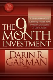 The 9 month investment a passive investors guide to achieving 10 years worth of wealth accumulation in only 9 months cover image