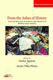 From the ashes of history : loss and recovery of archives and libraries in modern Latin America cover image