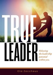 True leader. Releasing the Leadership Potential Within You cover image