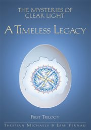The mysteries of clear light, volume 1. A Timeless Legacy cover image