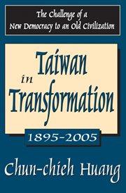 Taiwan in Transformation, 1895-2005