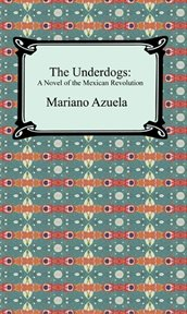 The underdogs : a new translation, contexts, criticism cover image