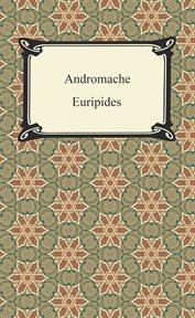 Hecuba ; : The Trojan women ; Andromache cover image