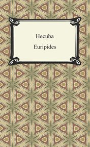 The Hecuba ; : Orestes ; Pho︠en︡ician virgins ; and Medea of Euripides : literally translated into English prose cover image