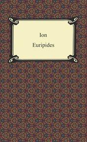 Ion ; : Orestes ; Phoenician women ; Suppliant women cover image
