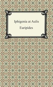 Iphigenia among the Taurians ; : Bacchae ; Iphigenia at Aulis ; Rhesus cover image