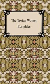 The Trojan women ; Helen ; The Bacchae cover image