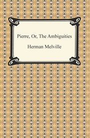 Pierre : or, The ambiguities cover image