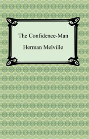 The confidence-man : his masquerade : an authoritative text, contemporary reviews, biographical overviews, sources, backgrounds, and criticism cover image