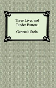 Three lives ; : and, Tender buttons cover image