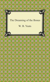 The dreaming of the bones ; : and, Calvary : manuscript materials cover image
