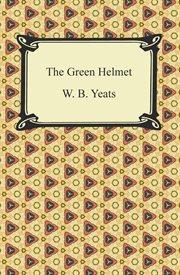 """""""The golden helmet"""" ; : and, """"The green helmet"""" : manuscript materials cover image"""