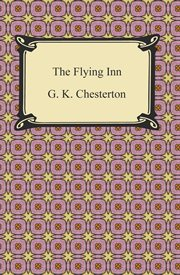 A G.K. Chesterton omnibus : containing The Napoleon of Notting Hill, The man who was Thursday, The flying inn cover image