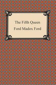 The Fifth Queen : The Fifth Queen, Privy Seal, and the Fifth Queen Crowned Library Edition cover image