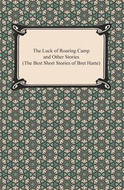 The luck of Roaring Camp : and other stories cover image