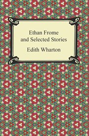 Ethan Frome : and selected stories cover image