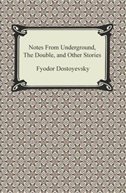 Notes from underground ; : The double, and other stories cover image