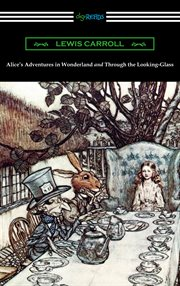 Alice's adventures in Wonderland : and Through the looking-glass cover image