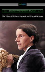 The yellow wall-paper, Herland, and selected writings cover image