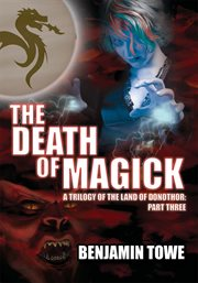 The death of magick : a trilogy of the land of Donothor : part three cover image
