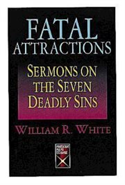 Fatal attractions : sermons on the seven deadly sins cover image