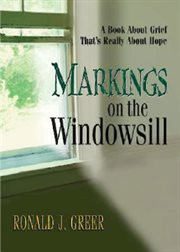 Markings on the windowsill : a book about grief that's really about hope cover image
