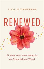 Renewed : finding your inner happy in an overwhelmed world cover image