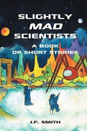 Slightly Mad Scientists