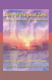 Living in the dead zone : Janis Joplin and Jim Morrison cover image