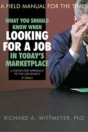 What you should know when looking for a job in today's marketplace : a step-by-step approach to the job search : a field manual for the times cover image