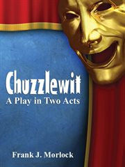 Chuzzlewit : a Play in Two Acts cover image