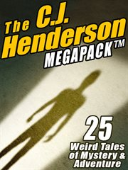 The C.J. Henderson megapack : 25 weird tales of mystery and adventure cover image