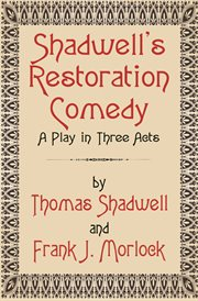 Shadwell's Restoration Comedy : a Play in Three Acts cover image