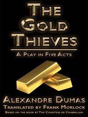 Gold Thieves : a Play in Five Acts cover image