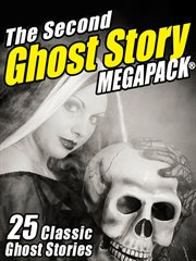 The second ghost story megapack: 25 classic ghost stories cover image