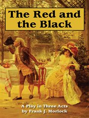 Red and the Black : a Play in Three Acts Based on the Novel by Stendhal cover image