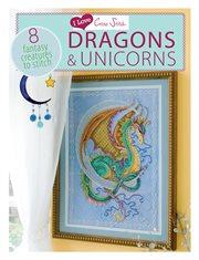 I love cross stitch dragons & unicorns : 8 fantasy creatures to stitch cover image
