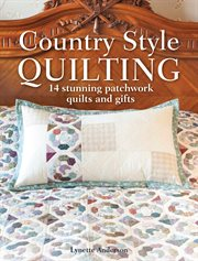 Country Style Quilting : 14 Stunning Patchwork Quilts and Gifts cover image