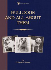 Bulldogs and All About Them (A Vintage Dog Books Breed Classic - Bulldog