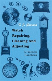 Watch repairing, cleaning and adjusting cover image